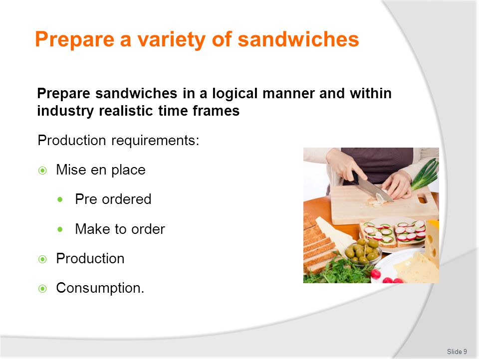 Prepare a variety of sandwiches