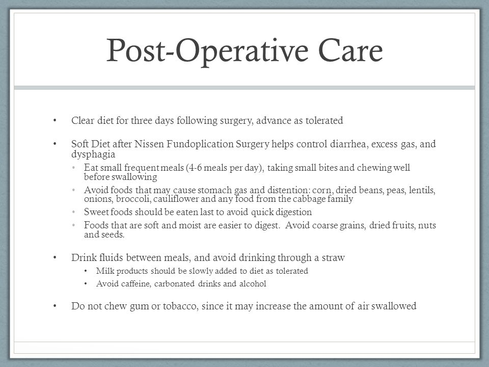 Post-Operative Care Clear diet for three days following surgery, advance as tolerated.