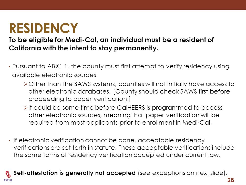 RESIDENCY To be eligible for Medi-Cal, an individual must be a resident of California with the intent to stay permanently.