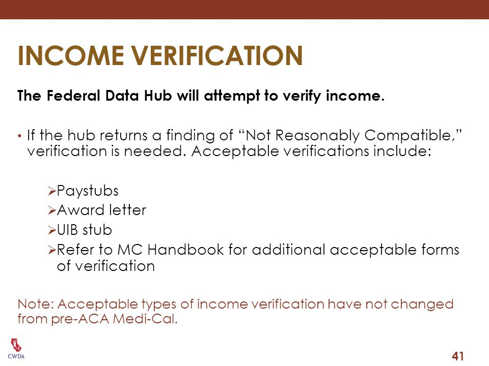 INCOME VERIFICATION The Federal Data Hub will attempt to verify income.