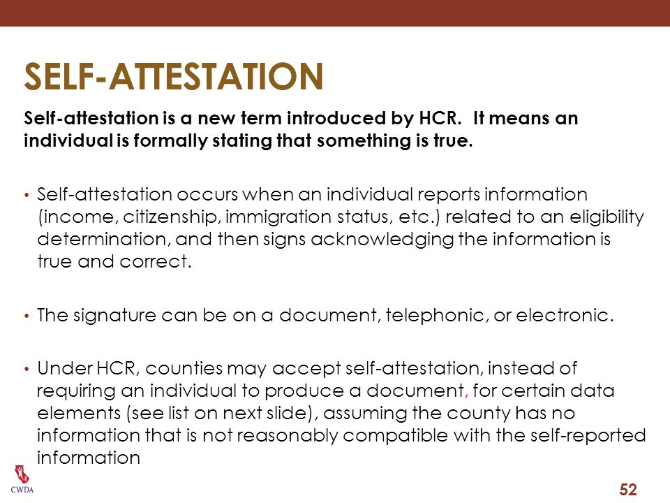 SELF-ATTESTATION Self-attestation is a new term introduced by HCR. It means an individual is formally stating that something is true.