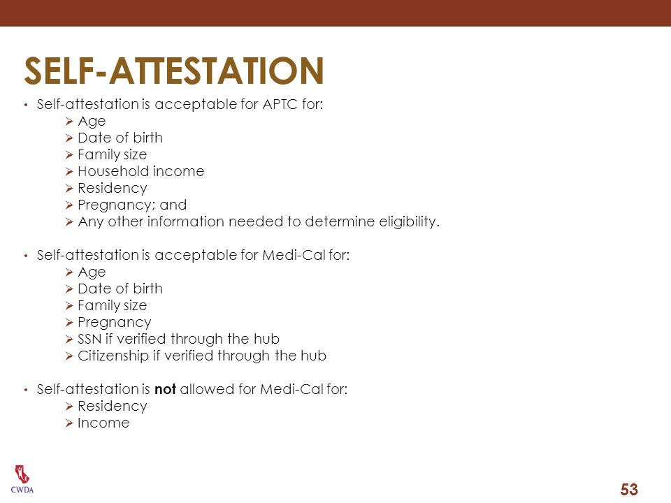 SELF-ATTESTATION 53 Self-attestation is acceptable for APTC for: Age