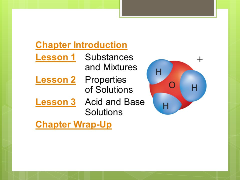 Chapter Introduction Lesson 1 Substances and Mixtures. Lesson 2 Properties of Solutions. Lesson 3 Acid and Base Solutions.