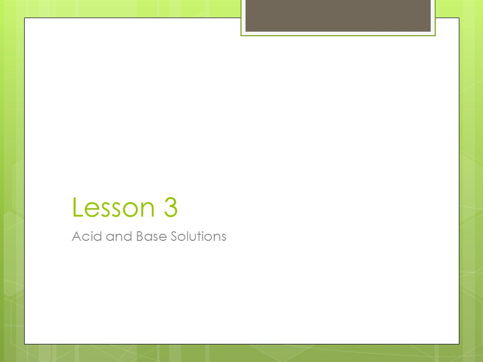 Lesson 3 Acid and Base Solutions