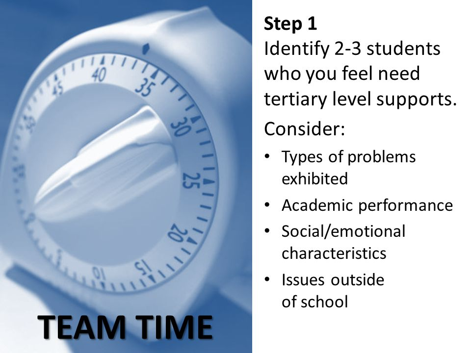 Step 1 Identify 2-3 students who you feel need tertiary level supports.