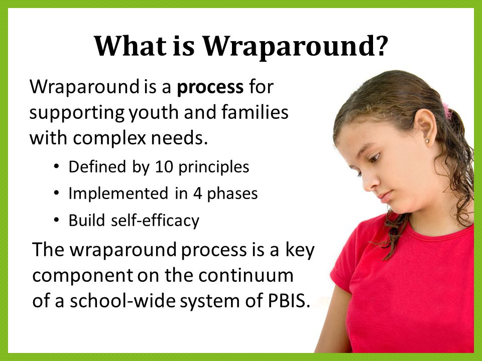 What is Wraparound Wraparound is a process for supporting youth and families with complex needs.