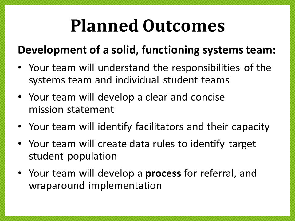 Planned Outcomes Development of a solid, functioning systems team: