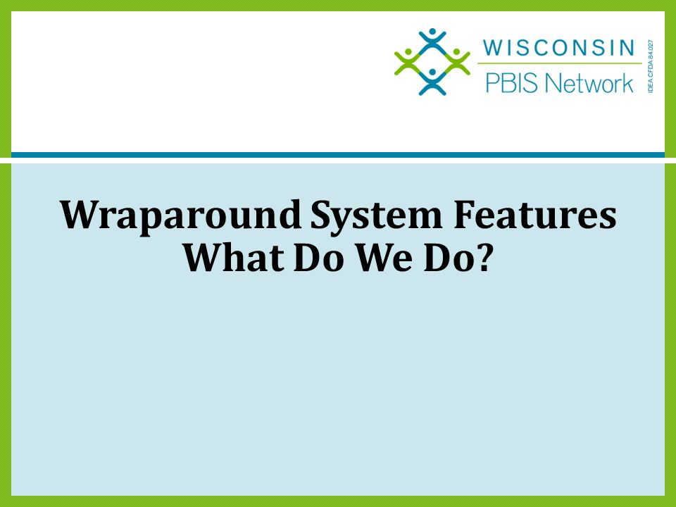 Wraparound System Features What Do We Do