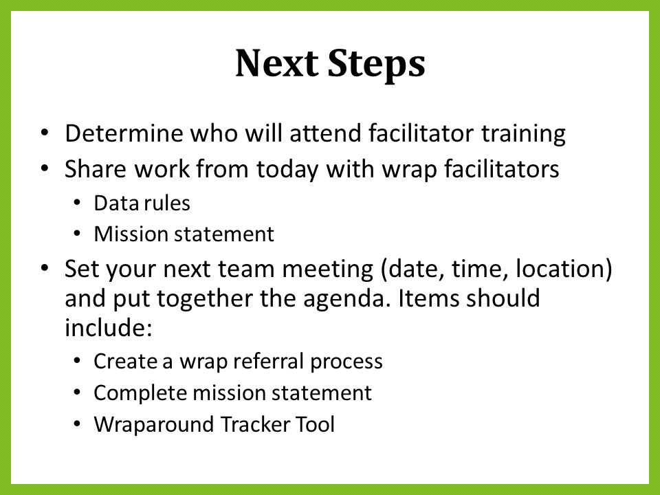 Next Steps Determine who will attend facilitator training