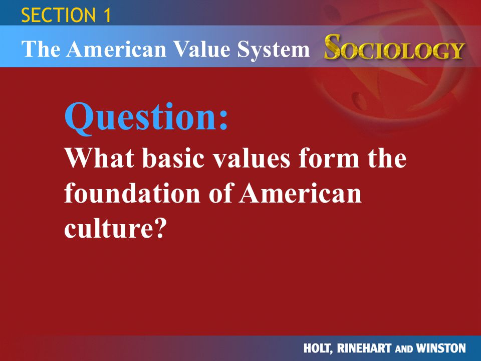 Question: What basic values form the foundation of American culture
