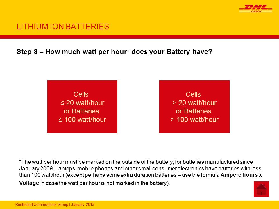 LITHIUM ION BATTERIES Step 3 – How much watt per hour* does your Battery have Cells. ≤ 20 watt/hour.