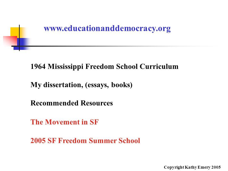 www.educationanddemocracy.org 1964 Mississippi Freedom School Curriculum. My dissertation, (essays, books)