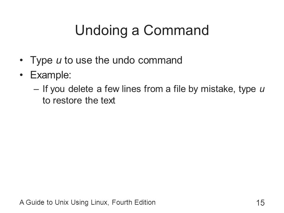 Undoing a Command Type u to use the undo command Example: