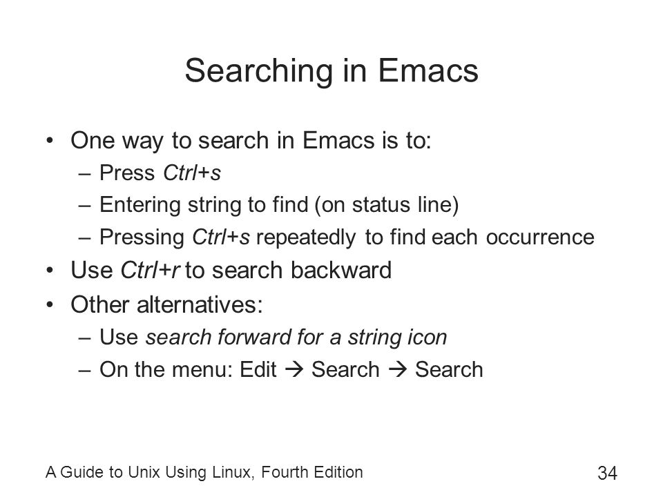 Searching in Emacs One way to search in Emacs is to: