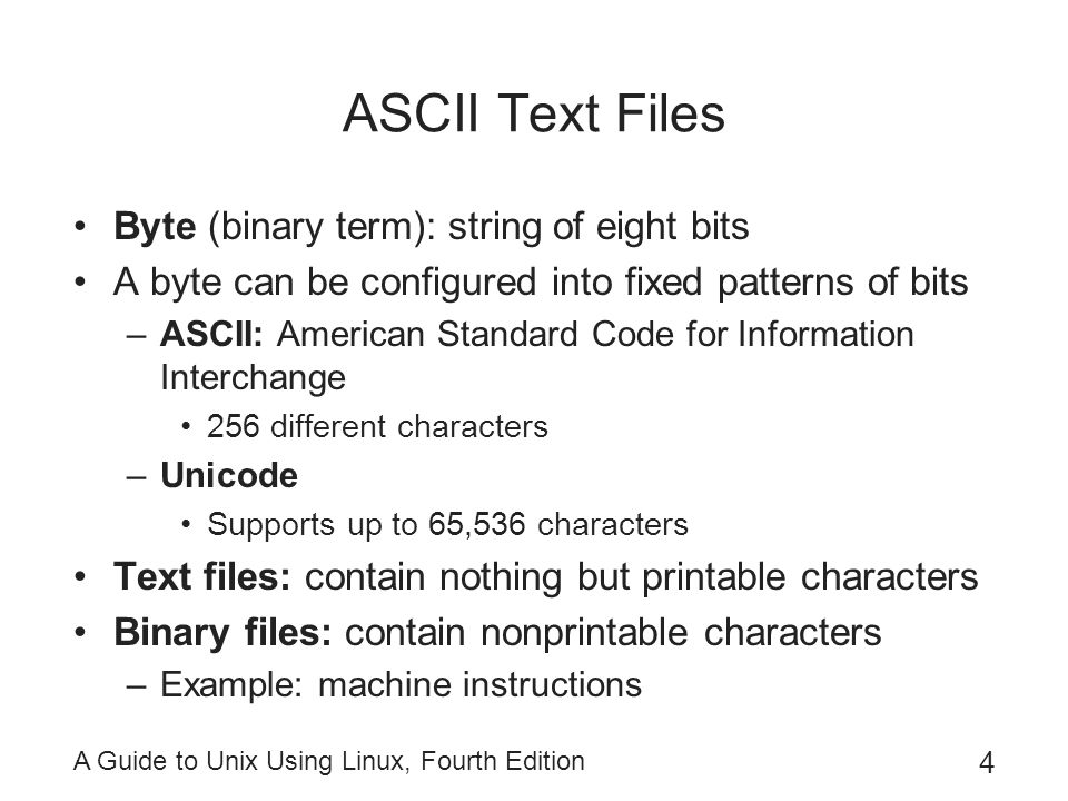 ASCII Text Files Byte (binary term): string of eight bits