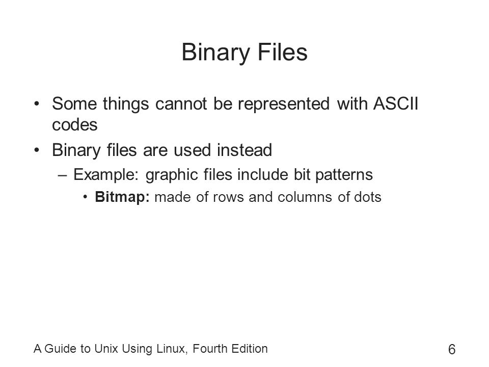 Binary Files Some things cannot be represented with ASCII codes