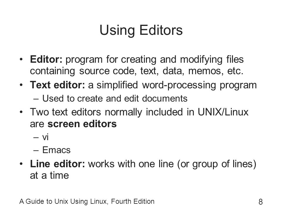 Using Editors Editor: program for creating and modifying files containing source code, text, data, memos, etc.