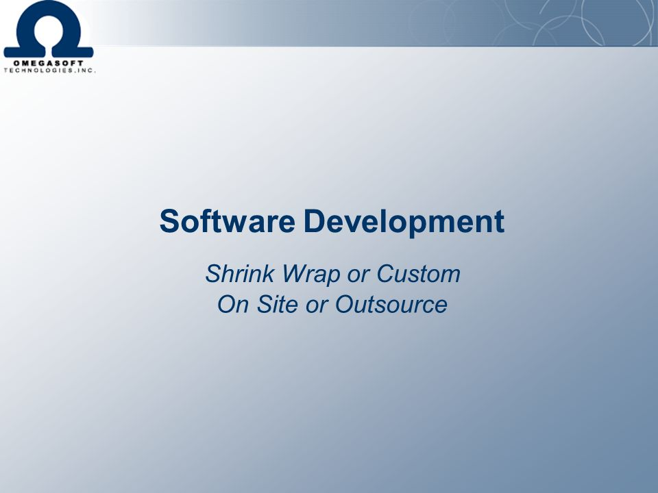 Software Development Shrink Wrap or Custom On Site or Outsource