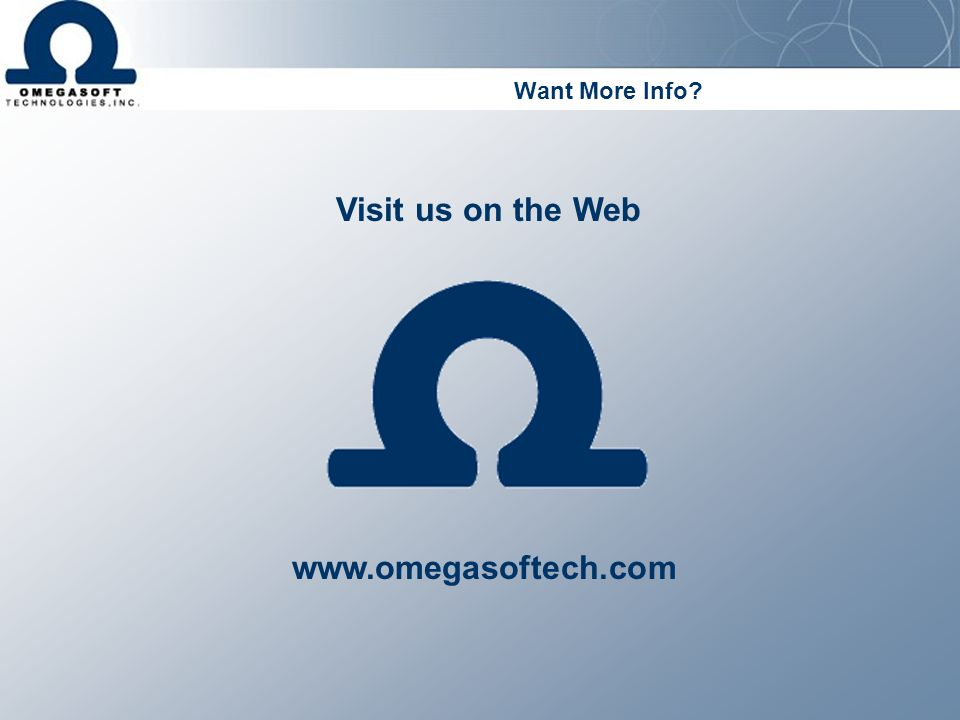 Want More Info Visit us on the Web www.omegasoftech.com
