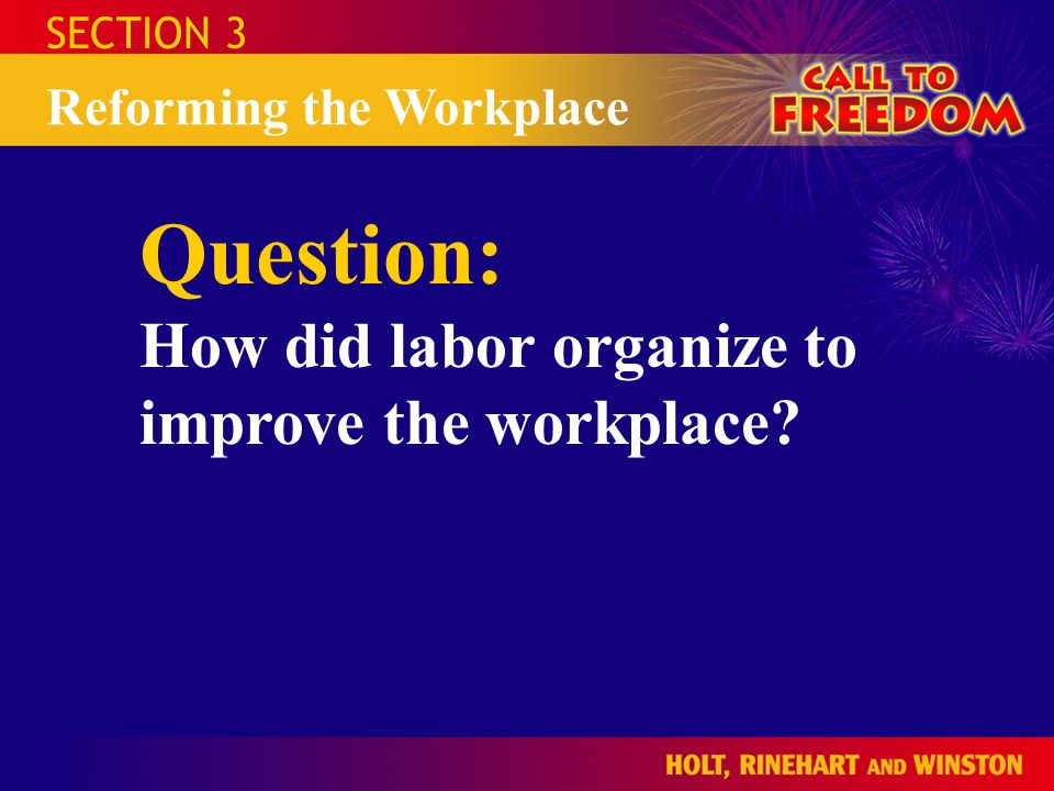 Question: How did labor organize to improve the workplace