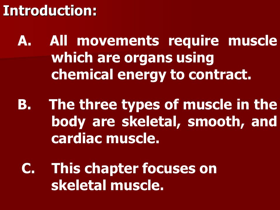 Introduction: A. All movements require muscle which are organs using chemical energy to contract.
