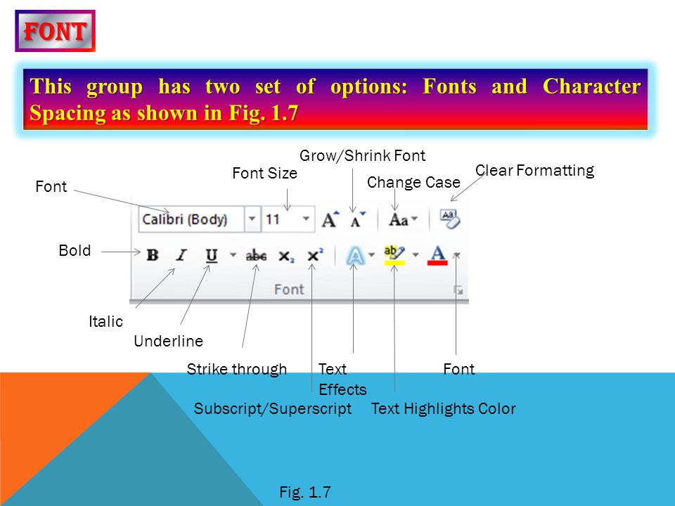 font This group has two set of options: Fonts and Character Spacing as shown in Fig. 1.7. Grow/Shrink Font.
