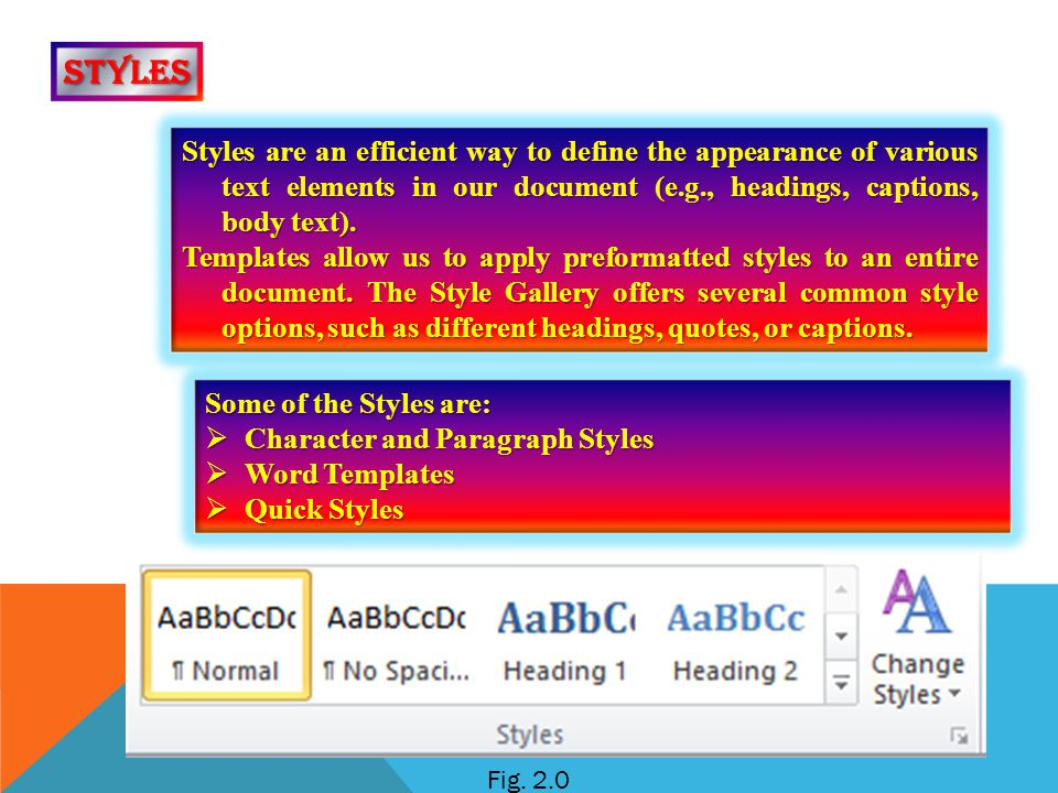 styles Styles are an efficient way to define the appearance of various text elements in our document (e.g., headings, captions, body text).