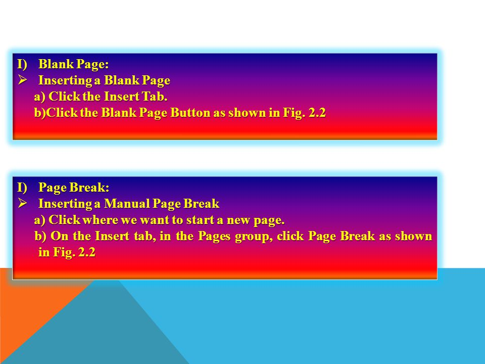 Blank Page: Inserting a Blank Page. a) Click the Insert Tab. b)Click the Blank Page Button as shown in Fig. 2.2.