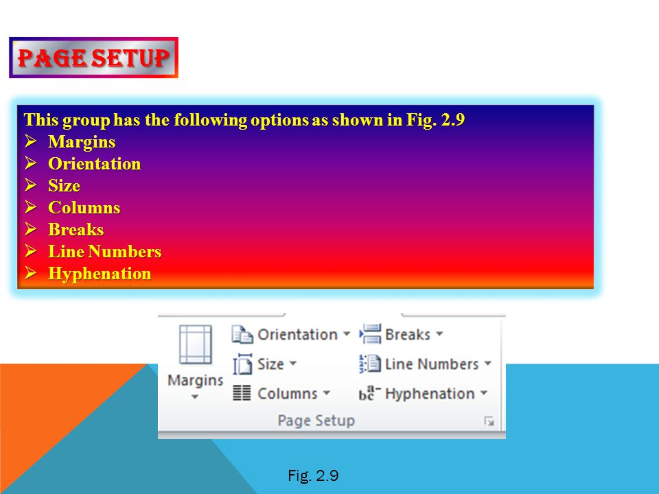 Page setup This group has the following options as shown in Fig. 2.9