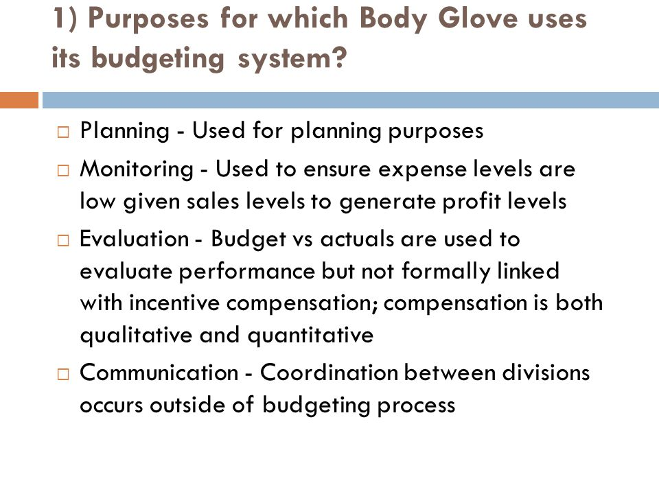 1) Purposes for which Body Glove uses its budgeting system