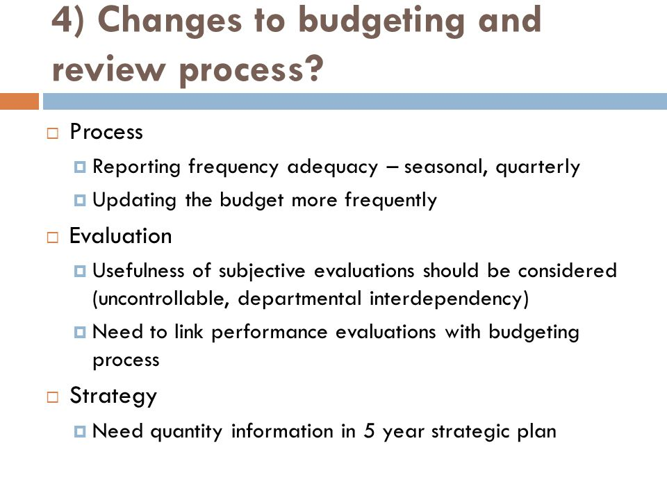 4) Changes to budgeting and review process
