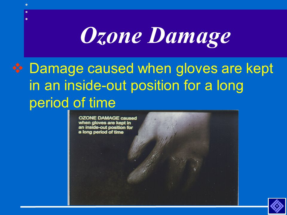 Ozone Damage Damage caused when gloves are kept in an inside-out position for a long period of time