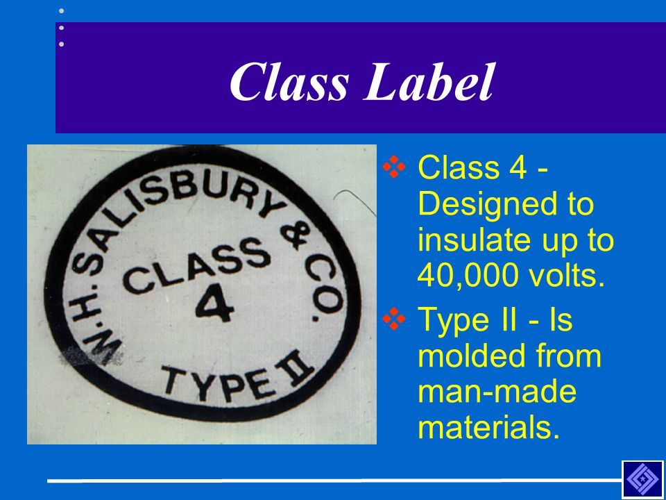 Class Label Class 4 - Designed to insulate up to 40,000 volts.