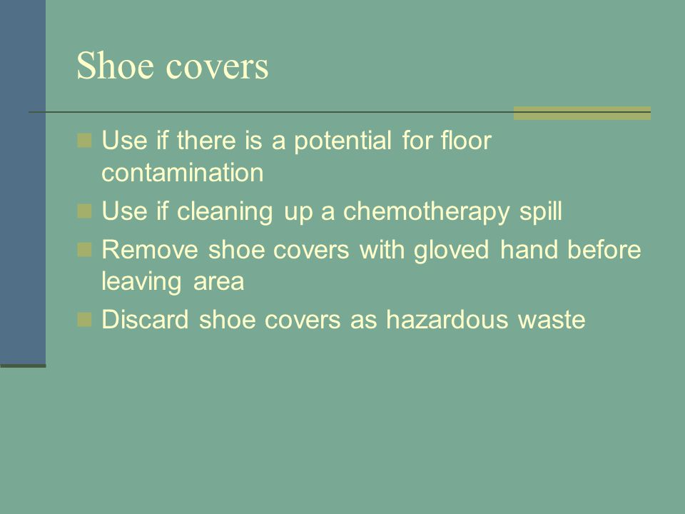 Shoe covers Use if there is a potential for floor contamination
