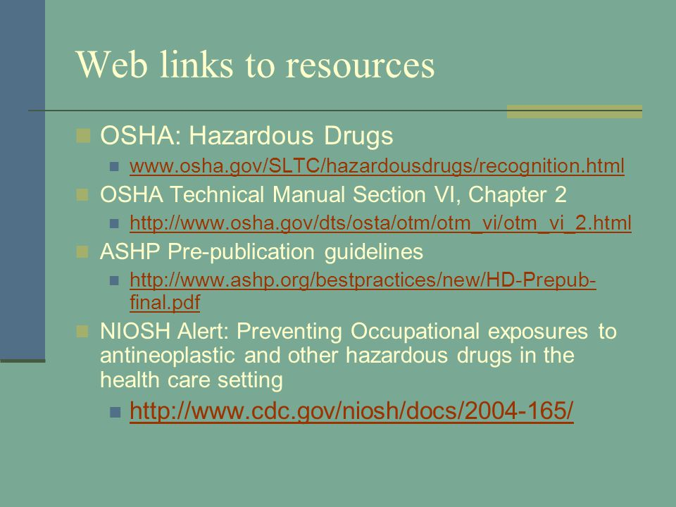 Web links to resources OSHA: Hazardous Drugs