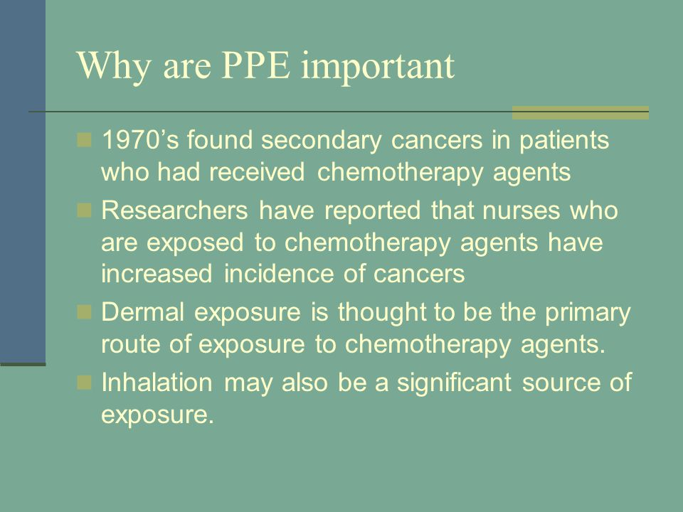 Why are PPE important 1970's found secondary cancers in patients who had received chemotherapy agents.