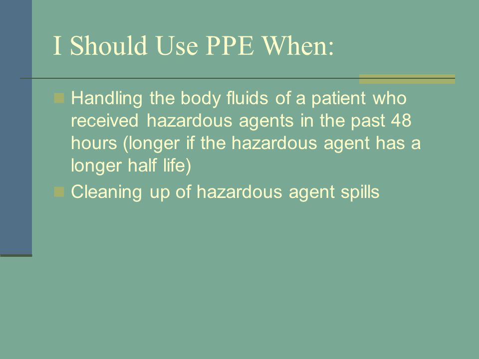 I Should Use PPE When: