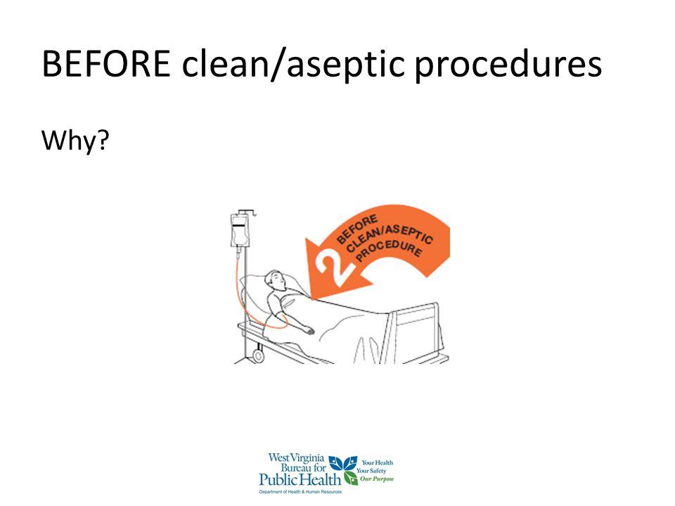 BEFORE clean/aseptic procedures