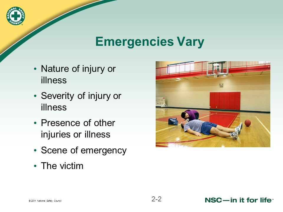 Emergencies Vary Nature of injury or illness