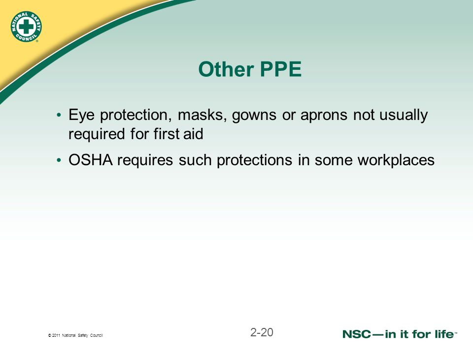 Other PPE Eye protection, masks, gowns or aprons not usually required for first aid.