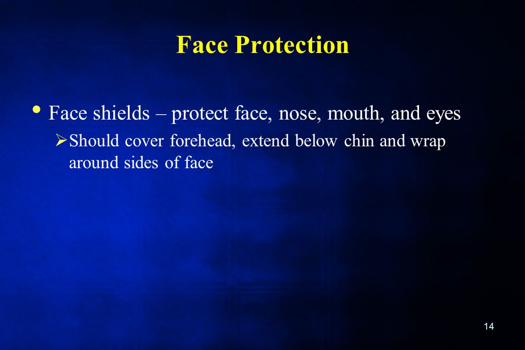 Face Protection Face shields – protect face, nose, mouth, and eyes