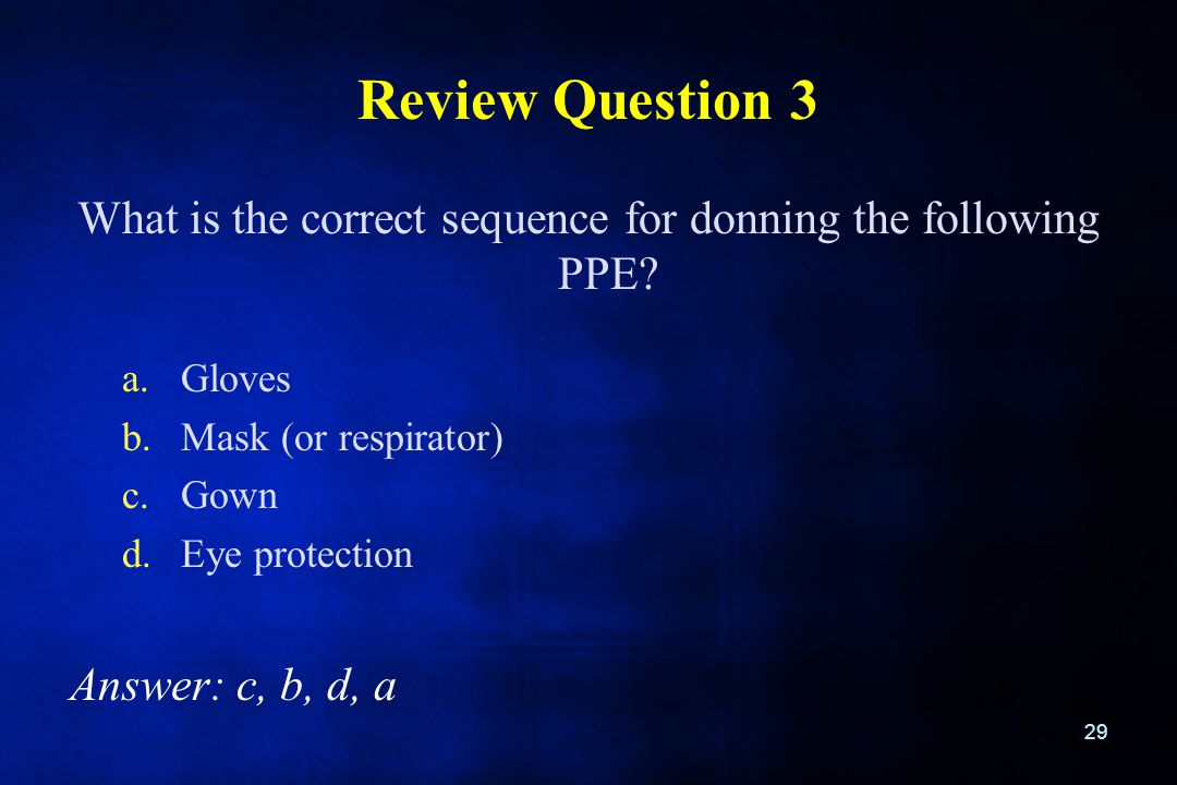 What is the correct sequence for donning the following PPE