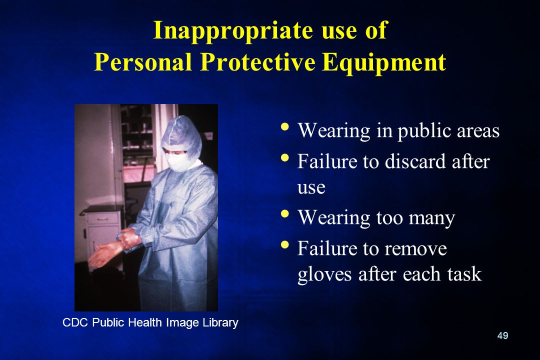 Inappropriate use of Personal Protective Equipment