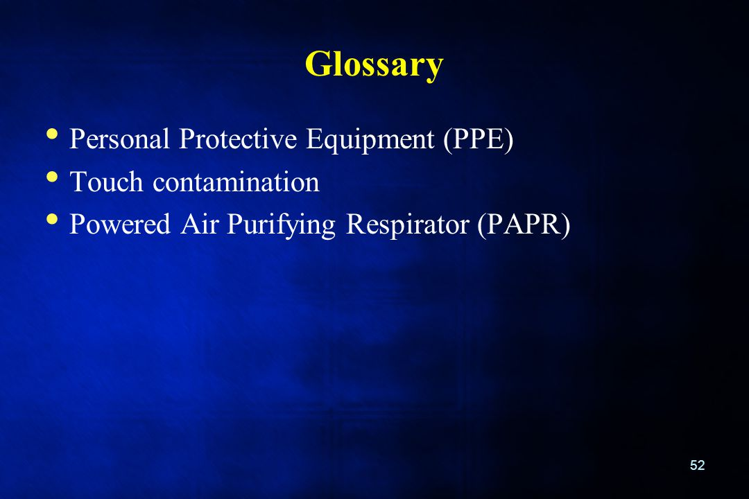Glossary Personal Protective Equipment (PPE) Touch contamination