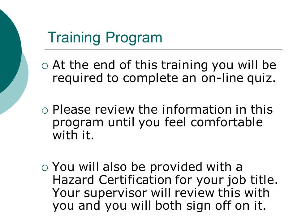Training Program At the end of this training you will be required to complete an on-line quiz.
