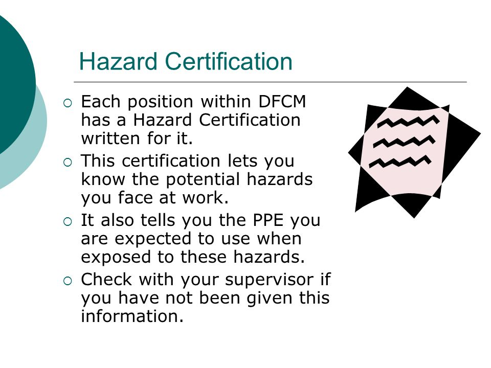 Hazard Certification Each position within DFCM has a Hazard Certification written for it.