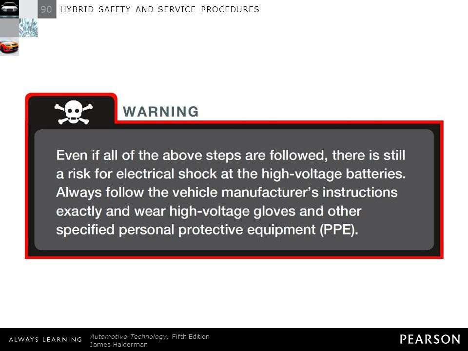 WARNING: Even if all of the above steps are followed, there is still a risk for electrical shock at the high-voltage batteries. Always follow the vehicle manufacturer's instructions exactly and wear high-voltage gloves and other specified personal protective equipment (PPE).