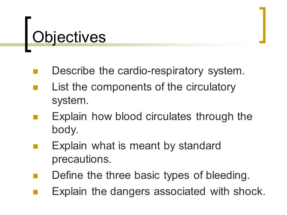 Objectives Describe the cardio-respiratory system.