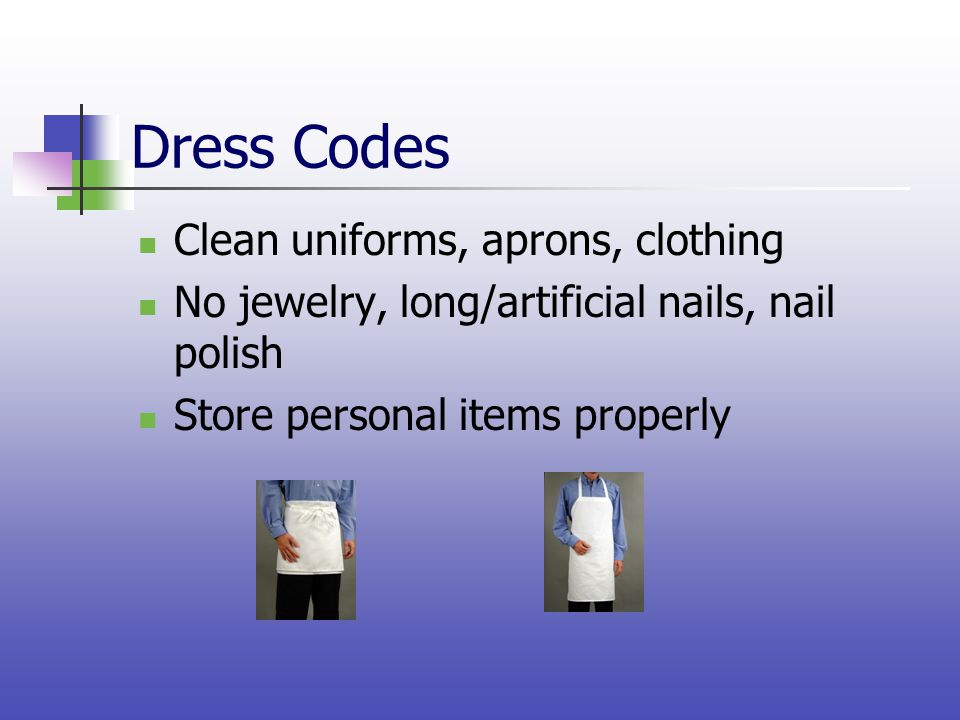 Dress Codes Clean uniforms, aprons, clothing