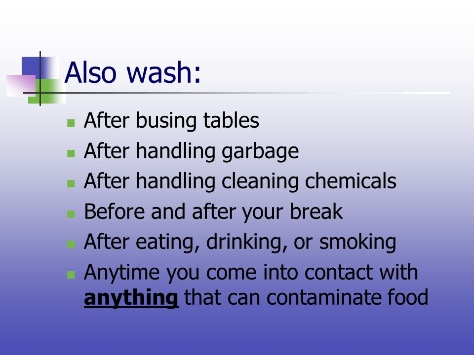 Also wash: After busing tables After handling garbage